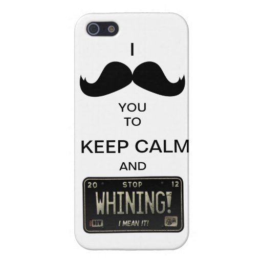 I Mustache you to Keep Calm & Stop Whining! Case For iPhone 5