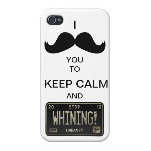I Mustache you to Keep Calm & Stop Whining! iPhone 4 Case