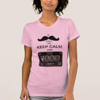 I Mustache you to Keep Calm & Stop Whining! Tees