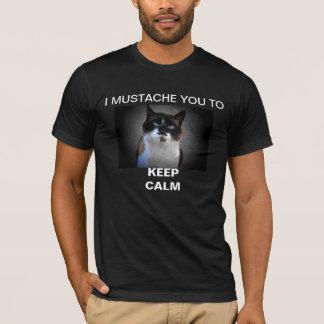 I Mustache you to KEEP CALM T-Shirt