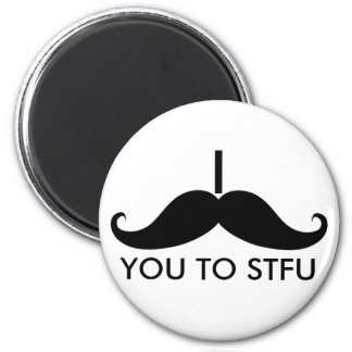 I Mustache You to STFU 2 Inch Round Magnet