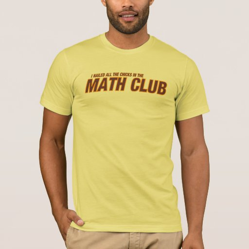 (I Nailed All The Chicks In) MATH CLUB T-Shirt