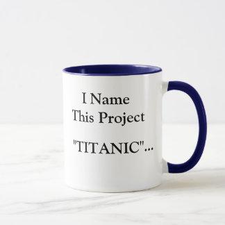 I Name This Project TITANIC... - God bless all... Mug