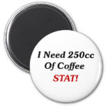 I Need 250cc Of Coffee STAT! 2 Inch Round Magnet
