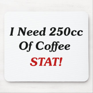 I Need 250cc Of Coffee STAT! Mouse Pad