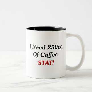 I Need 250cc Of Coffee STAT! Two-Tone Coffee Mug