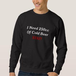 I Need 250cc Of Cold Beer STAT! Sweatshirt