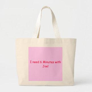 I need 6 Minutes with Joe! Bags