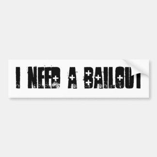 I Need A Bailout Bumper Sticker
