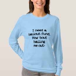 I Need a Bailout T-Shirt