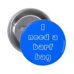 """I need a barf bag"" Button"