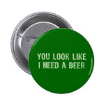 I Need A Beer 2 Inch Round Button