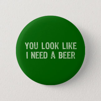 I Need A Beer Button