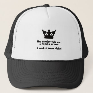 I Need A Crown Trucker Hat