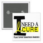 I Need A Cure 1 Endometriosis Pinback Button