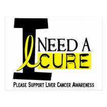 I NEED A CURE 1 LIVER CANCER T-Shirts Postcard