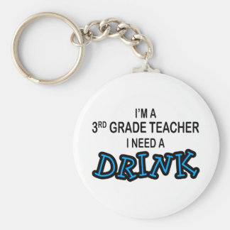 I Need a Drink - 3rd Grade Keychain