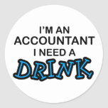 I Need a Drink - Accountant Classic Round Sticker