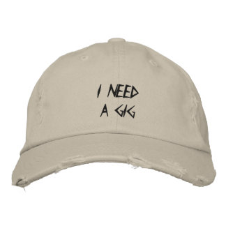 I NEED A GIG - Customizable cap at eZaZZleMan.com
