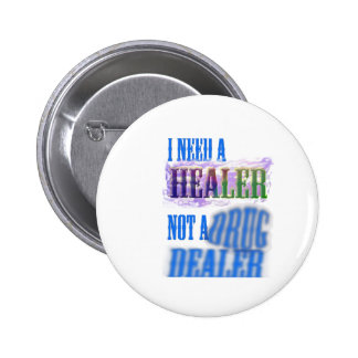 I need a healer not a drug dealer buttons