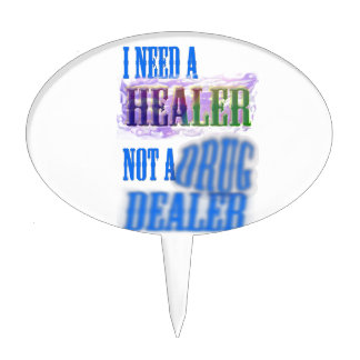 I need a healer not a drug dealer cake pick