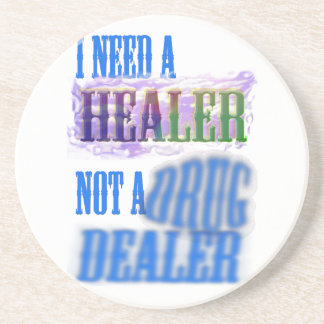 I need a healer not a drug dealer drink coaster