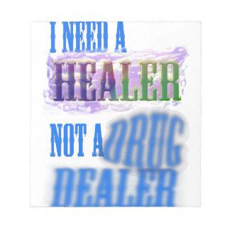 I need a healer not a drug dealer note pads