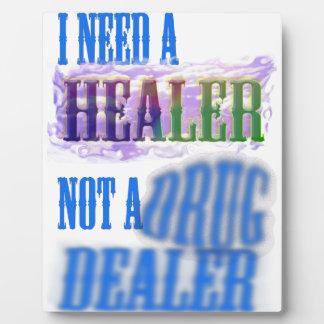 I need a healer not a drug dealer display plaque