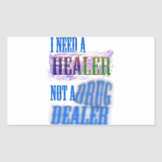 I need a healer not a drug dealer rectangle stickers