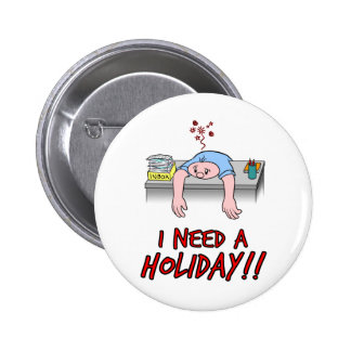 I Need a Holiday! Button