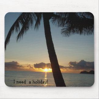 I need  a holiday! mouse pad