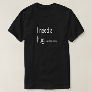 I need a hug..... T-Shirt