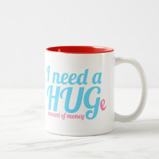 I need a HUGe amount of money Two-Tone Coffee Mug