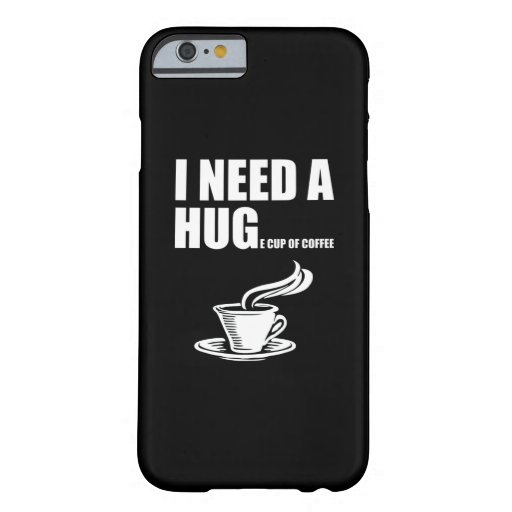 I Need A Huge Cup Of Coffee Barely There iPhone 6 Case
