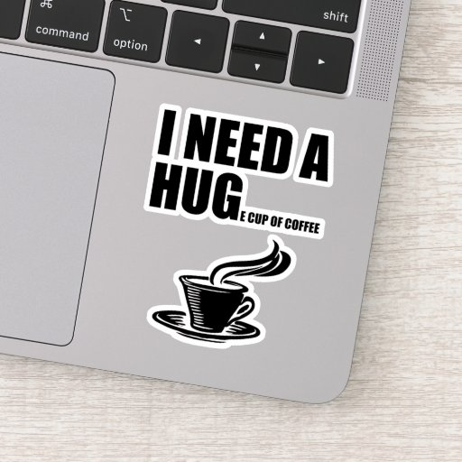 I Need A Huge Cup Of Coffee Sticker
