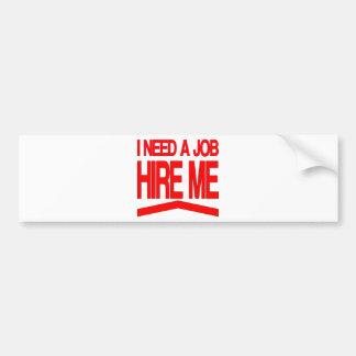 I Need a Job Bumper Sticker