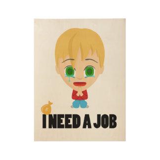 I Need a Job Wood Poster