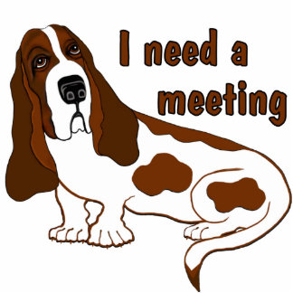 I Need A Meeting Acrylic Cut Out