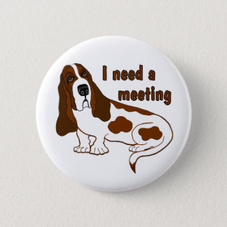 I Need a Meeting Pinback Button