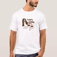 I Need a Meeting T-Shirt