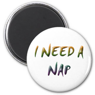 I NEED A NAP 2 INCH ROUND MAGNET