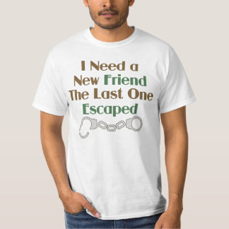 I Need a New Friend Funny Saying Shirt