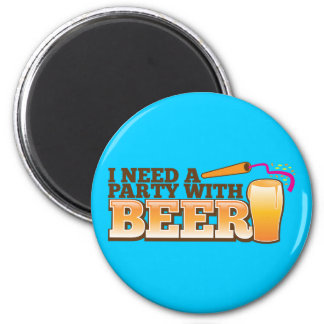 I NEED A PARTY WITH BEER MAGNET