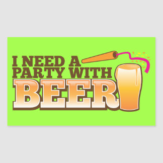 I NEED A PARTY WITH BEER RECTANGULAR STICKER