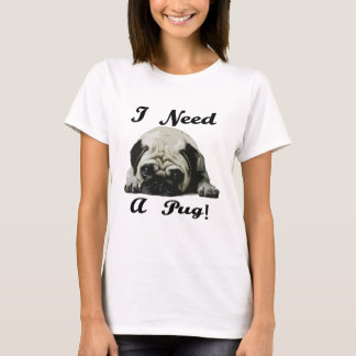 I Need A Pug (Hug) T-Shirt
