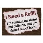 I Need a Refill  Card