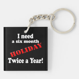 I Need a Six Month Holiday Keychain