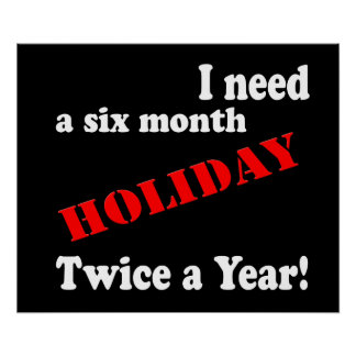 I Need a Six Month Holiday, Twice a Year Poster