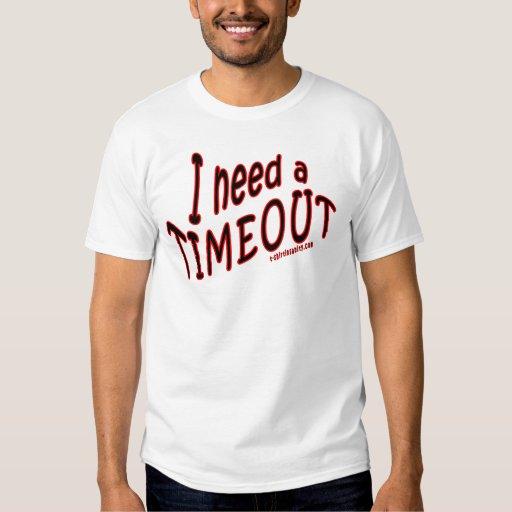 I Need A TimeOut Tee Shirt