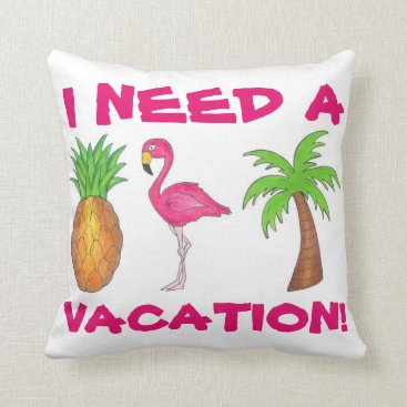 Beach Themed I Need A Vacation Flamingo Pineapple Palm Tree Throw Pillow